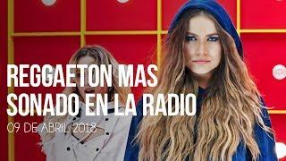 Top 30 Canciones Mas Sonadas En La Radio | 09 Abril 2018
