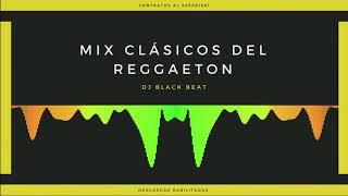 Mix clasicos del reggaeton  Dj Black Beat 2018