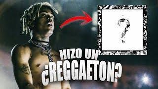 XXXTENTACION: ¿Canta un REGGAETON Y En ESPAÑOL dentro de su NUEVO ALBUM