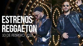 Estrenos Reggaeton 10 De Febrero 2018 [Semana 06]