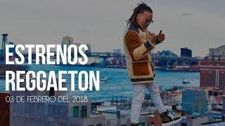 Estrenos Reggaeton 03 De Febrero 2018 [Semana 05]