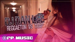 Reggaeton vs. Trap - Mix March 2016 | Mixed by Dj Dan Lee (Mix 2k16)