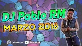 Dj Pablo Rm - Sesion Marzo 2018 ( Reggaeton - LatinHouse - Comercial - EDM - TechHouse )