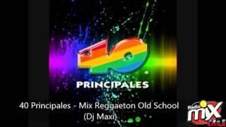 40 Principales  - Mix Reggaeton Old School (Dj Maxi)
