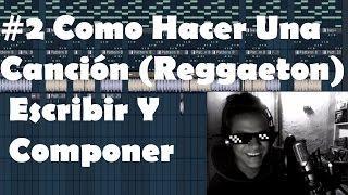 #2 Como hacer una canción (reggaeton) escribir componer FL by @dejota2021