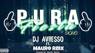 PURA FIESTA 2018! PURO REGGAETON Y PERREO LO MAS ESCUCHADO DE ABRIL 2018 - DJ AVIIESSO FT MAURO RMX