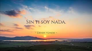 Sin ti soy nada - Denim Ydnew (Prod. by Ness Beats). Reggaeton 2018 DIRTY VERSION