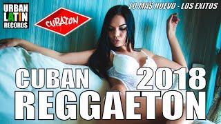 REGGAETON 2018 - REGGAETON 2018 MIX - CUBAN REGGAETON - CUBATON -LO MAS NUEVO - LOS EXITOS
