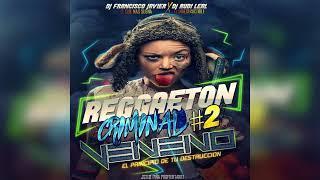 REGGAETON CRIMINAL #2 ✖ VENENO ✖ DJ FRANCISCO JAVIER ✖ DJ RUDI LEAL | 2018