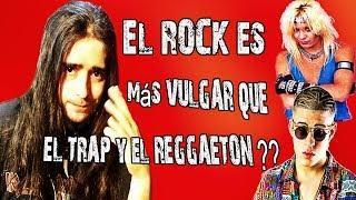 El ROCK es más VULGAR que el TRAP y el REGGAETON??