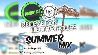 Reggaeton - Electro House  - SUMMER MIX 2016 Danny_Dj & Dj Ortega. [New Reggaeton 2016]