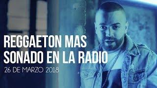 Top 30 Canciones Mas Sonadas En La Radio | 26 Marzo 2018