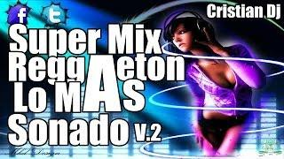 Super Mix Reggaeton Lo Mas Sonado (Exitos Mundiales) [V.2]  ◄Cristian Dj ♫