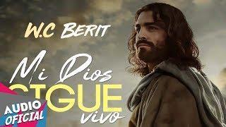 W.C Berit - Mi Dios Sigue Vivo ★Estreno★ | REGGAETON NUEVO 2018